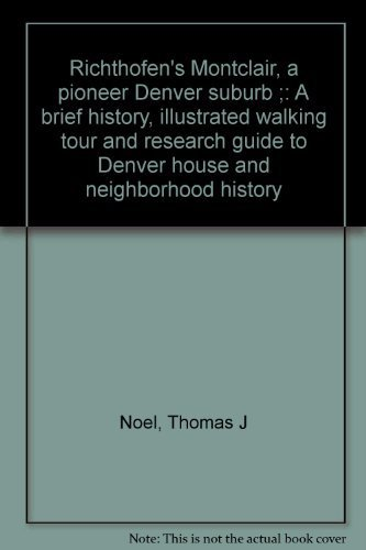 9780914628125: Richthofen's Montclair, a pioneer Denver suburb ;: A brief history, illustrated walking tour and research guide to Denver house and neighborhood history