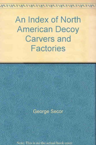 An Index of North American Decoy Carvers and Factories: Secor, George