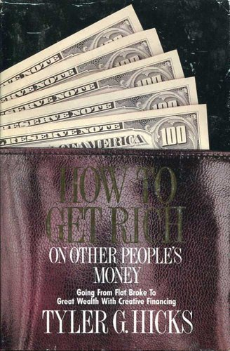 How to get rich on other people's money: Going from flat broke to great wealth with creative ...