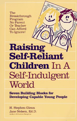 Raising Self-Reliant Children In a Self-Indulgent World: Seven Building Blocks for Developing Cap...