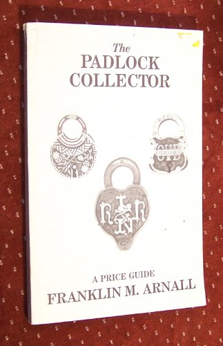 9780914638049: The Padlock Collector: Illustrations and Prices of 1800 Padlocks of the Past 100 Years