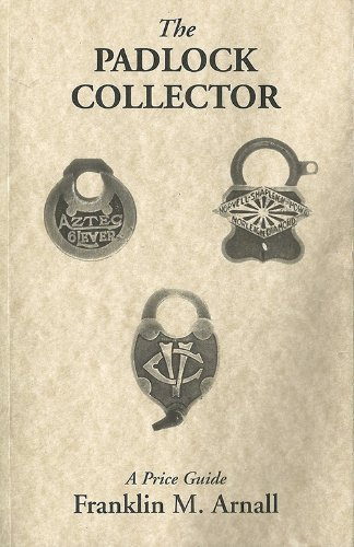 The Padlock Collector: Illustrations and Prices of 2800 Padlocks of the Past 100 Years: Arnall, ...