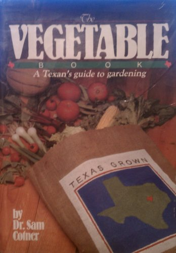 The Vegetable Book: A Texan's Guide to Gardening: Cotner, Sam