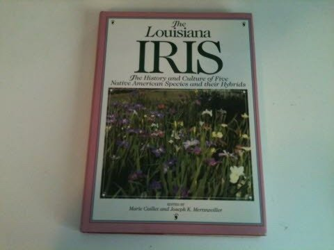 The Louisiana Iris: The History and Culture of Five Native American Species and Their Hybrids