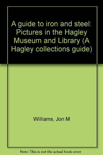 9780914650256: A guide to iron and steel: Pictures in the Hagley Museum and Library (A Hagley collections guide)