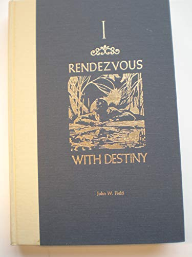 Rendezvous with Destiny, Volume I (1): A History of the Yale Class of 1937 and Its Times: Field, ...
