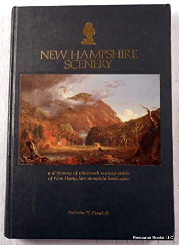 New Hampshire Scenery: A Dictionary of Nineteenth-Century Artists of New Hampshire Mountain ...