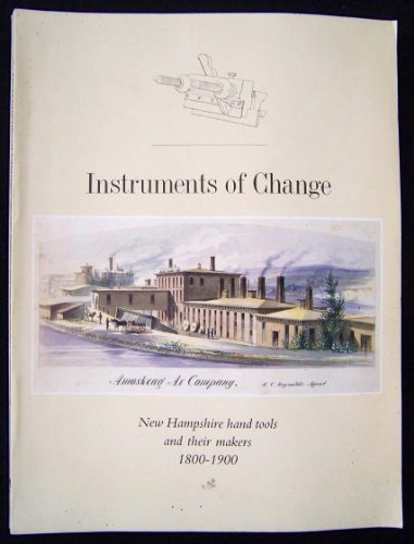 Instruments of Change: New England Hand Tools and Their Makers 1800-1900: Garvin, James L.
