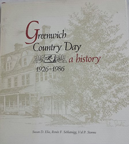 Greenwich Country Day: A History, 1926-1986: Elia,Susan D.