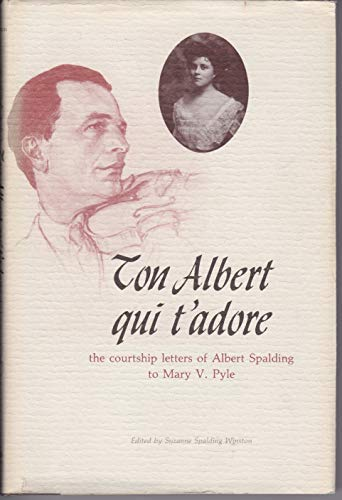 9780914659365: Ton Albert Qui T'Adore: The Courtship Letters of Albert Spalding to Mary V. Pyle