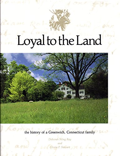 Loyal to the Land: The History of a Greenwich, Connecticut Family.
