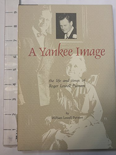 Yankee Image: The Life and Times of Roger Lowell Putnam.: PUTNAM, William Lowell.