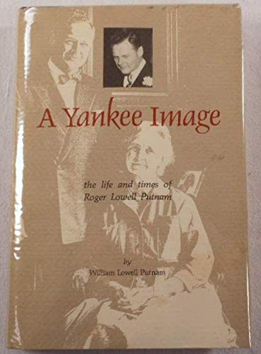 A Yankee image: The life and times of Roger Lowell Putnam (0914659553) by William Lowell Putnam