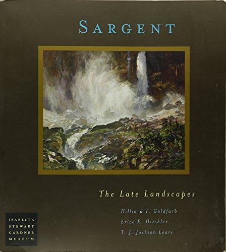 Sargent: The Late Landscapes: Goldfarb, Hilliard T.;Lears, T. J. Jackson;Hirshler, Erica E.;...