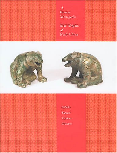 A Bronze Menagerie: Mat Weights of Early China: Wang, Michelle C.; Lai, Guolong; Sterckx, Roel; ...