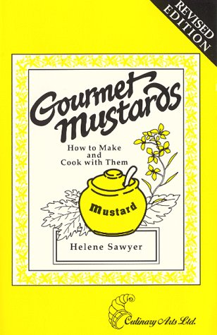 9780914667155: Gourmet Mustards: How to Make and Cook With Them