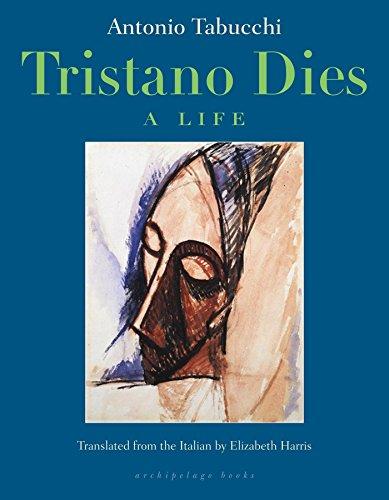 Tristano Dies : A Life: Antonio Tabucchi; Elizabeth Harris