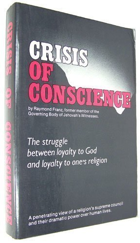 Crisis of Conscience: The Struggle between Loyalty to God and Loyalty to One's Religion (9780914675037) by Raymond Franz
