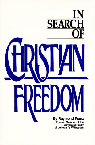 In Search of Christian Freedom by Raymond: Raymond Franz