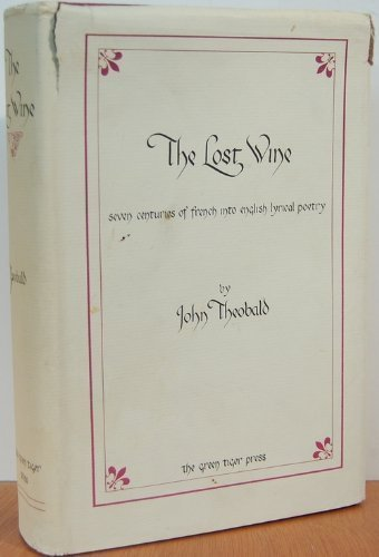 THE LOST WINE : Seven Centuries of French into English Lyrical Poetry (Green Tiger Press), 1980