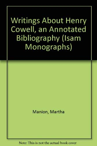 Writings About Henry Cowell, an Annotated Bibliography (Isam Monographs): Manion, Martha