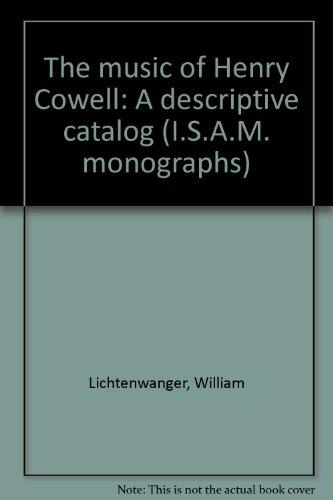 9780914678267: The music of Henry Cowell: A descriptive catalog (I.S.A.M. monographs)