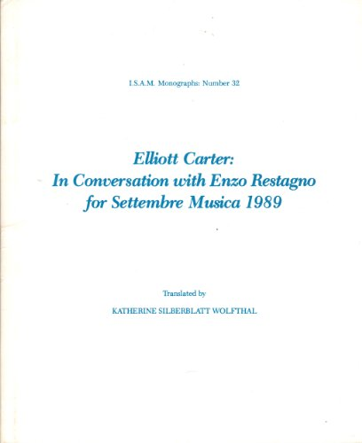 9780914678359: Elliott Carter: In Conversation With Enzo Restagno for Settembre Musica 1989 (Isam Monographs)