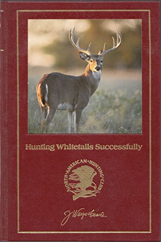 Hunting Whitetails Successfully [North American Hunting Club: Hunter's Information Series]