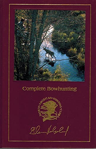 Complete Bowhunting (North American Hunting Club: Hunter's Information Series) (0914697080) by Glenn Helgeland