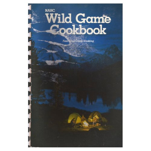 Nahc Wild Game Cookbook, 1988: North American Hunting