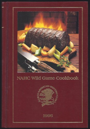 1996 Nahc Wild Game Cookbook: North American Hunting
