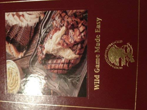 Wild Game Made Easy (North American Hunting Club): Schumacher, Chef John