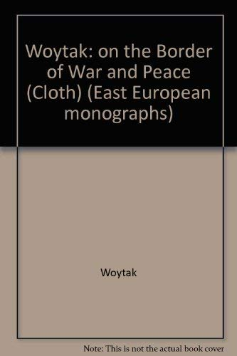 Woytak: on the Border of War and Peace (Cloth) (East European monographs) Polish Intelligence and ...