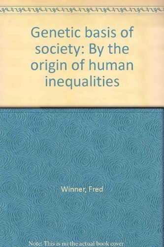 Genetic basis of society: By the origin of human inequalities: Fred Winner