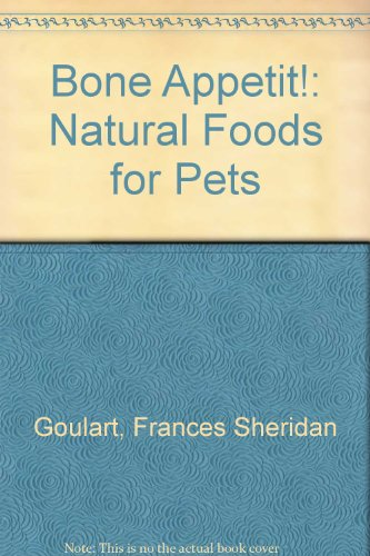 Bone Appetit: Natural Foods for Pets: Goulart, Frances Sheridan