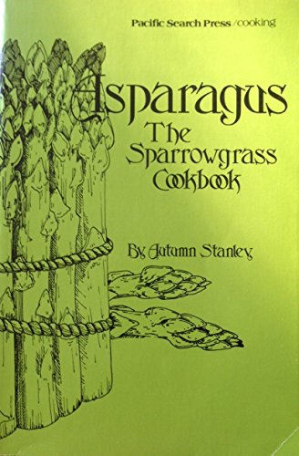 Asparagus: The Sparrowgrass Cookbook: Autumn Stanley