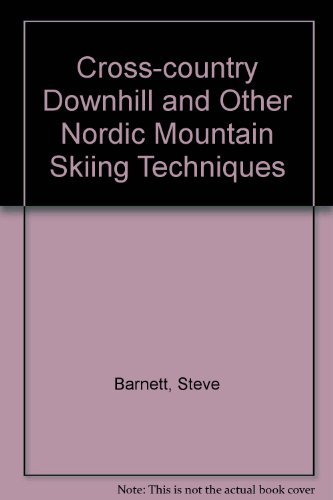 Cross-Country Downhill and Other Nordic Mountain Skiing: Barnett, Steve