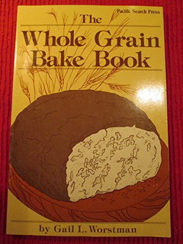 THE WHOLE GRAIN BAKE BOOK