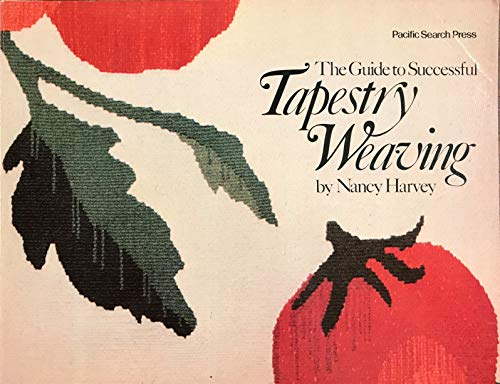 9780914718550: The Guide to Successful Tapestry Weaving