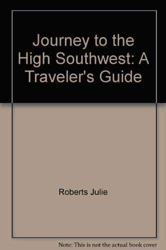 JOURNEY TO THE HIGH SOUTHWEST : A Traveler's Guide