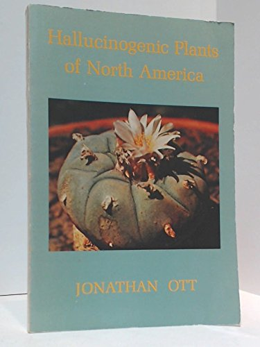Hallucinogenic Plants of North America (Psycho-mycological studies) (0914728164) by Jonathan Ott