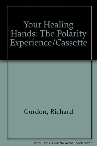 9780914728511: Your Healing Hands: The Polarity Experience/Cassette