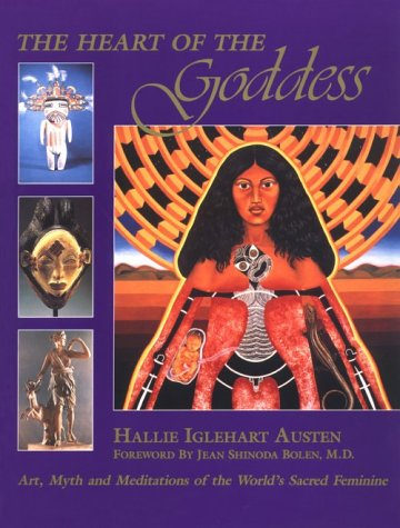 THE HEART OF THE GODDESS Art, Myth, and Meditations of the World's Sacred Feminine