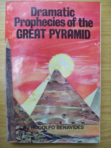 Dramatic prophecies of the Great Pyramid: Benavides, Rodolfo