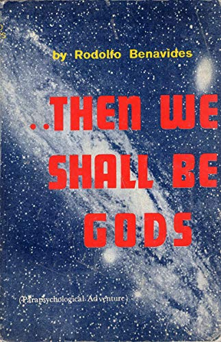 Then We Shall Be As Gods (Parapsychological: Benavides, Rodolfo