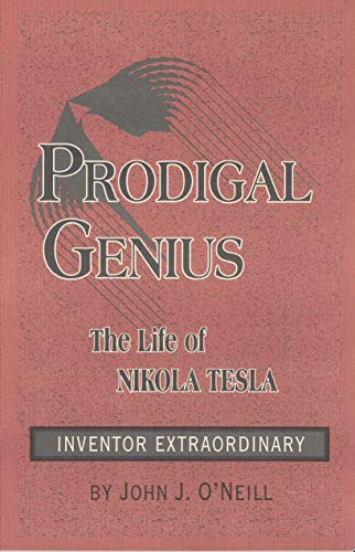 Prodigal Genius: The Life of Nikola Tesla: John Jacob O'Neill