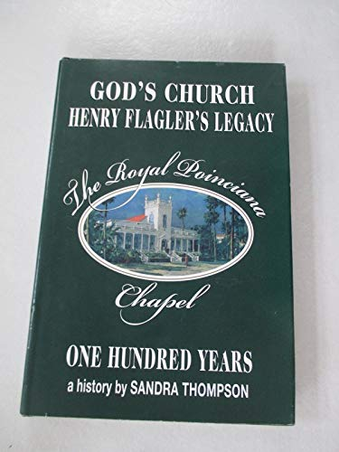 God's Church: Henry Flagler's Legacy, the Royal Poinciana Chapel, One Hundred Years: ...