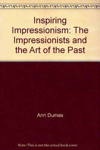 9780914738589: Inspiring Impressionism: The Impressionists and the Art of the Past