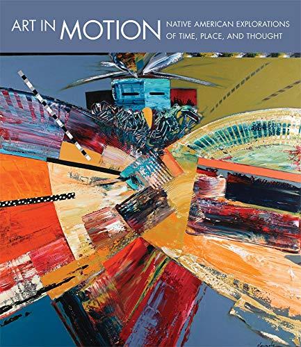 Art In Motion: Native American Explorations Of: Lukavic, John P.