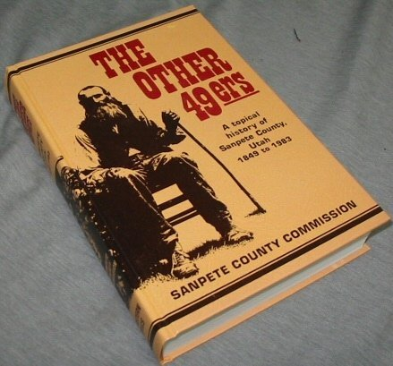 9780914740261: The Other 49Ers a Topical History of Sanpete County Utah 1849 to 1983